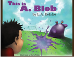This is A. Blob, by L.A. Kefalos picture book cover
