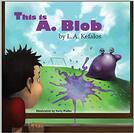 This is A. Blob, by L.A. Kefalos picture book cover and link